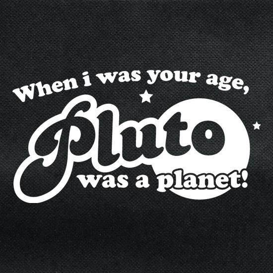 When I Was Your Age, Pluto Was A Planet! t shirt
