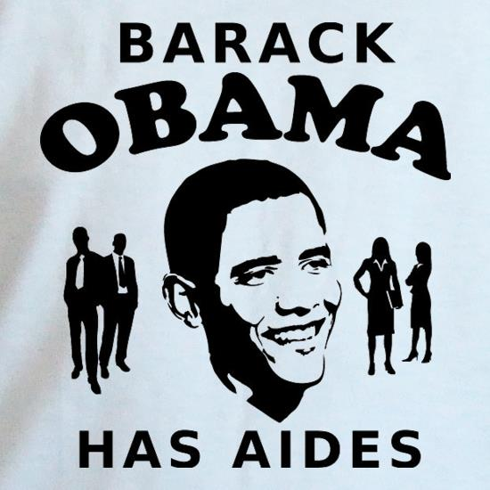 Barack Obama Has Aides t shirt